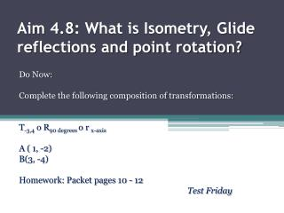 Aim 4.8: What is Isometry, Glide reflections and point rotation?