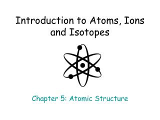 Introduction to Atoms, Ions and Isotopes