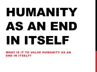 Humanity as an end in itself