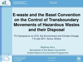 Matthias Kern Secretariat of the Basel Convention United Nations Environment Programme