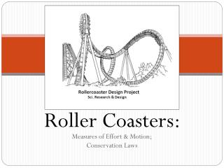 Roller Coasters:  Measures  of Effort & Motion; Conservation Laws