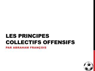 Les principes collectifs offensifs