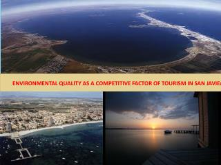 ENVIRONMENTAL QUALITY AS A COMPETITIVE FACTOR OF TOURISM IN SAN JAVIE R