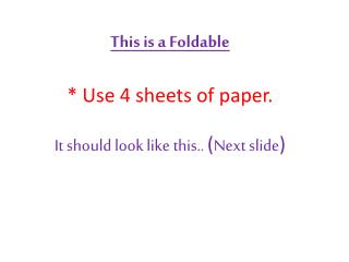 This is a Foldable  * Use 4  sheets of  paper.  It should look like this.. ( Next slide )