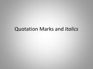 Quotation Marks and  Italics