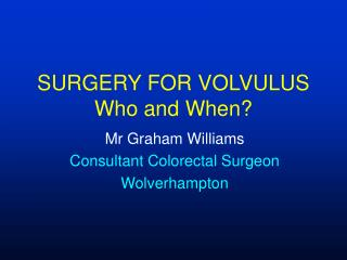 SURGERY FOR VOLVULUS Who and When?