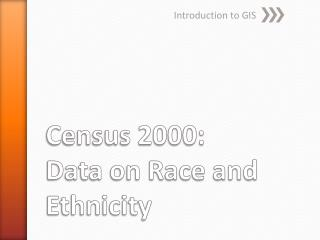 Census 2000:  Data on Race and Ethnicity