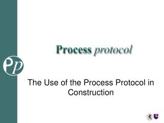 The Use of the Process Protocol in Construction