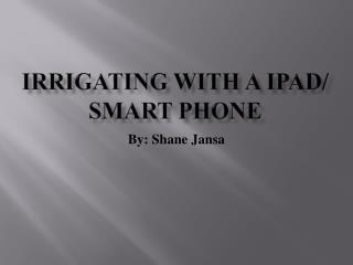 Irrigating With a IPAD/ Smart Phone