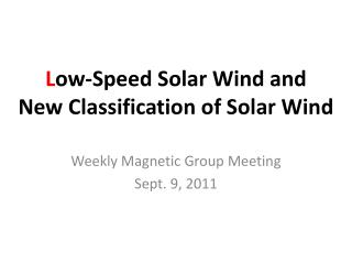 L ow-Speed Solar Wind and  New Classification of Solar Wind