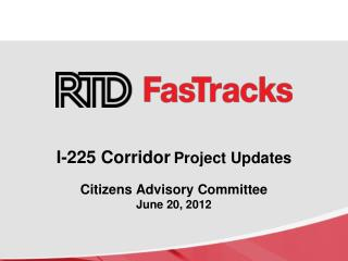 I-225 Corridor Project Updates Citizens Advisory Committee June 20, 2012