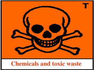 Chemicals and toxic waste