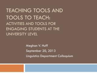 Meghan V. Huff September 20, 2013 Linguistics Department Colloquium