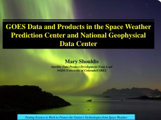 Mary Shouldis Satellite Data Product Development Team Lead NGDC/University of Colorado/CIRES