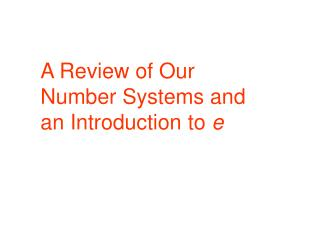 A Review of Our Number Systems and an Introduction to e