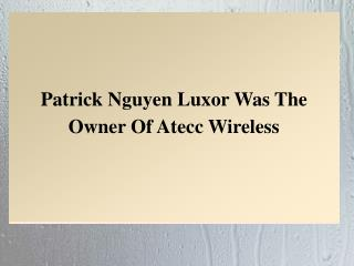 Patrick Nguyen Luxor Was The Owner Of Atecc Wireless