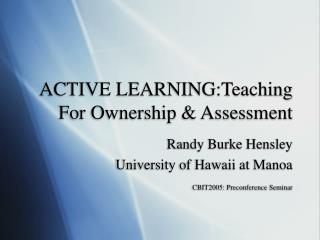 ACTIVE LEARNING:Teaching For Ownership & Assessment