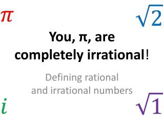 You,  π , are completely irrational !
