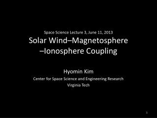 Space Science Lecture 3, June 11, 2013 Solar Wind–Magnetosphere  –Ionosphere Coupling
