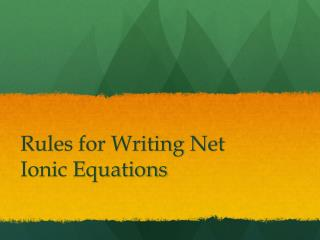 Rules for Writing Net Ionic Equations