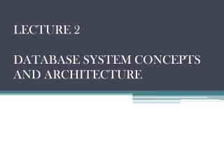 LECTURE 2  DATABASE  SYSTEM CONCEPTS AND ARCHITECTURE