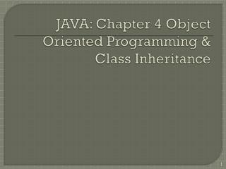 JAVA: Chapter  4 Object Oriented Programming & Class Inheritance
