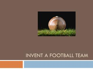 Invent a football team