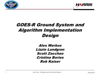 GOES-R Ground System and Algorithm Implementation Design Alex Werbos Lizzie Lundgren Scott Zaccheo