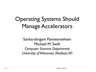 Operating Systems Should Manage Accelerators Sankaralingam Panneerselvam  Michael M. Swift