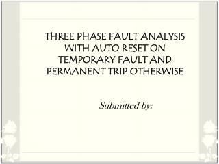 THREE PHASE FAULT ANALYSIS WITH AUTO RESET ON TEMPORARY FAULT AND PERMANENT TRIP OTHERWISE