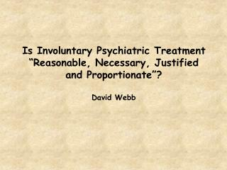 "Is Involuntary Psychiatric Treatment ""Reasonable, Necessary, Justified and Proportionate""?"