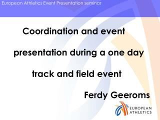 Coordination and event  presentation during a one day  	 track and field event