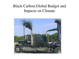Black Carbon:Global Budget and Impacts on Climate