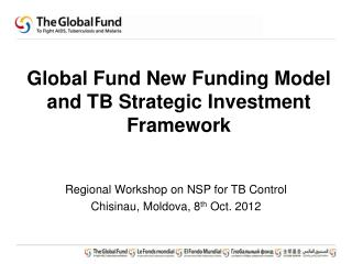 Global Fund New Funding  Model and TB Strategic  Investment  Framework