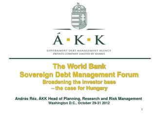 The World Bank Sovereign Debt Management Forum Broadening the investor base – the case for Hungary