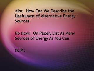 Aim:  How Can We Describe the Usefulness of Alternative Energy Sources