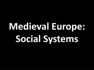 Medieval Europe: Social Systems