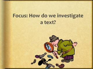 Focus: How do we investigate a text?