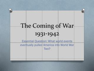 The Coming of War  1931-1942