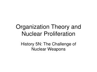 Organization Theory and Nuclear Proliferation