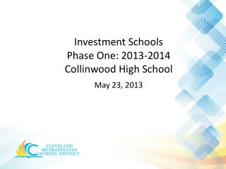 Investment Schools  Phase  One: 2013-2014 Collinwood  High School May  23,  2013