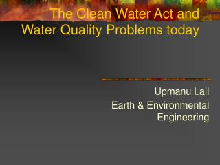 The Clean Water Act and Water Quality Problems today