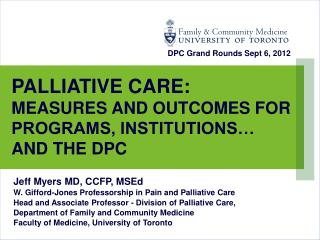 PALLIATIVE CARE:         MEASURES AND OUTCOMES FOR PROGRAMS, INSTITUTIONS… AND THE DPC