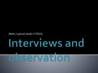 Interviews and observation