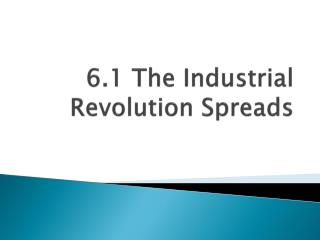 6.1 The  Industrial Revolution Spreads