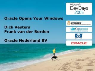 Oracle Opens Your Windows Dick Vesters Frank van der Borden Oracle Nederland BV