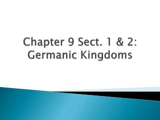 Chapter 9  Sect. 1 & 2 :  Germanic Kingdoms