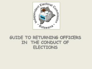 GUIDE TO RETURNING OFFICERS IN  THE CONDUCT OF ELECTIONS