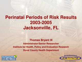 Perinatal Periods of Risk Results  2003-2005 Jacksonville, FL