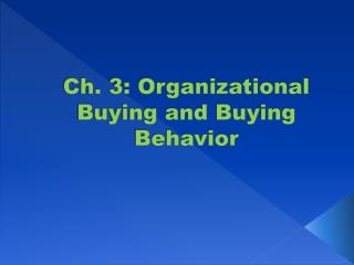 Ch. 3: Organizational Buying and Buying Behavior